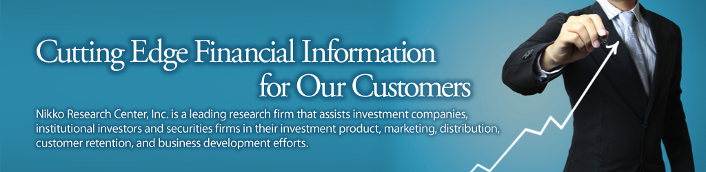 Cutting Edge Financial Information for Our Customers. Nikko Research Center, Inc. is a leading research firm that assists investment companies, institutional investors and securities firms in their investment product, marketing, distribution, customer retention, and business development efforts.